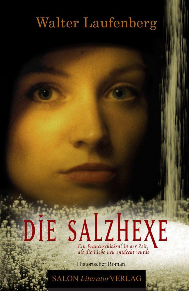 Die Salzhexe – Ein Frauenschicksal in der Zeit, als die Liebe neu entdeckt wurde